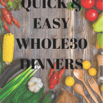 Quick + Easy Whole30 Dinners!
