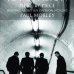 Morley, Paul: Joy Division Piece by Piece