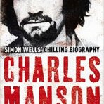 Wells, Simon: Charles Manson – Coming Down Fast