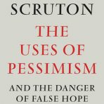 Scruton, Roger: The Uses of Pessimism