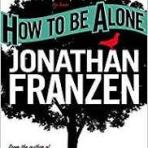 Franzen, Jonathan: How to Be Alone