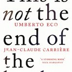 Eco, Umberto & Carrière, Jean-Claude: This is Not the End of the Book