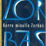 Kazantzakis, Niko: Kerro minulle, Zorbas