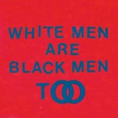 White_Men_Are_Black_Men_Too (1)