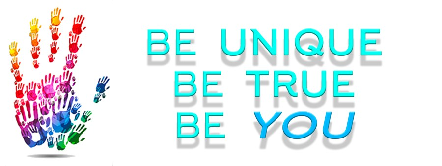 Be Unique – Be True – Be You
