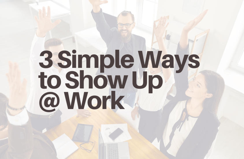 """3 Simple Ways to """"Show Up"""" at Work"""