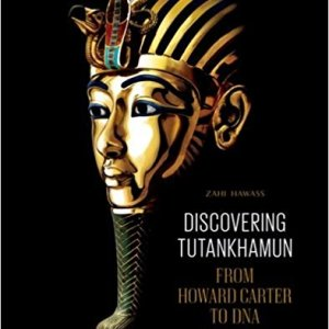 Discovering Tutankhamun From Howard Carter to DNA