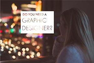 Do You NEED A Graphic Designer?
