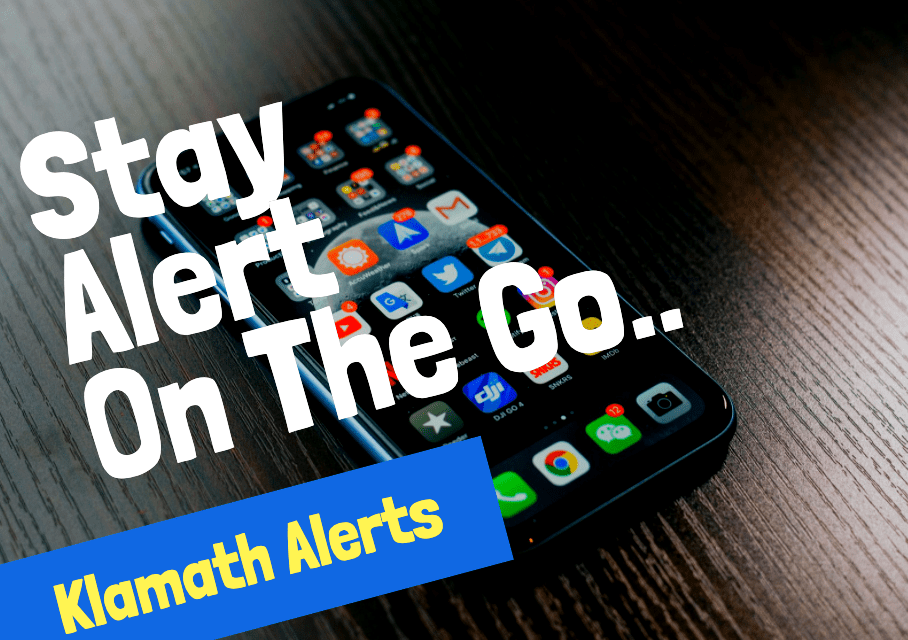 Stay alert on the go with mobile notifications from Klamath Alerts