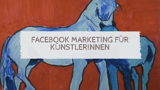 Facebook Marketing für Künstlerinnen