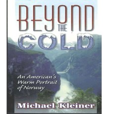 Michael Kleiner's award-winning memoir, Beyond the Cold: An American's Warm Portrait of Norway