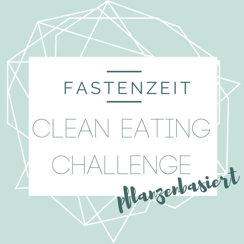 Fastenzeit : Clean Eating-Challenge {pflanzenbasiert}