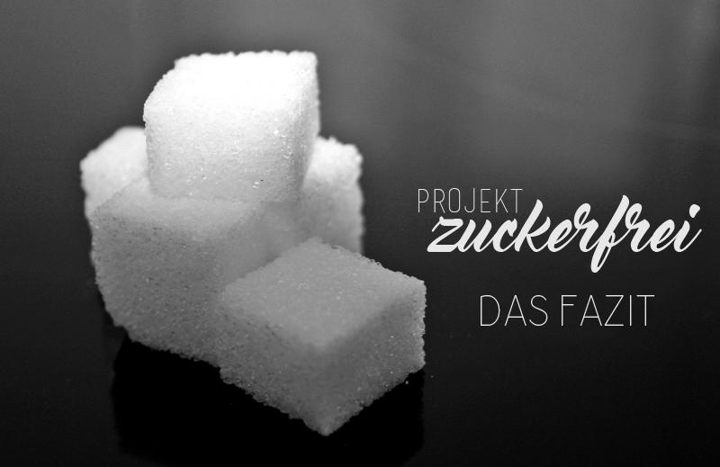 Projekt Zuckerfrei - Das Fazit