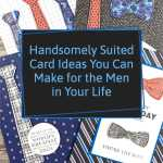 Handsomely Suited Card Ideas You Can Make for the Men in Your Life