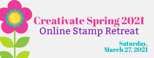 Online spring stamp retreat hosted by Creativate team scheduled for March 27, 2021 Register Now.