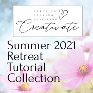 Creativate Summer 2021 Retreat Tutorial Collection