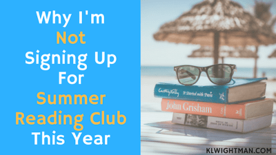 Why I'm Not Signing Up For Summer Reading Club This Year via KLWightman.com