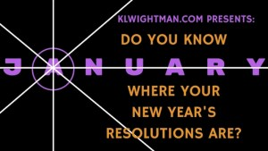 It's January. Do You Know Where Your New Year's Resolutions Are?