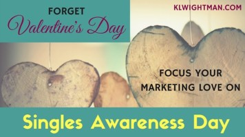 Forget Valentine's Day — Focus Your Marketing Love on Singles Awareness Day KLWightman.com