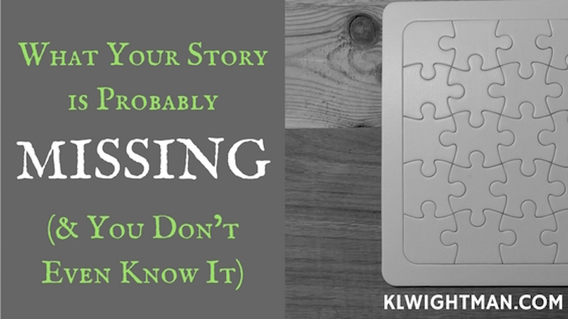 What Your Story is Probably Missing (and You Don't Even Know It) on KLWightman.com