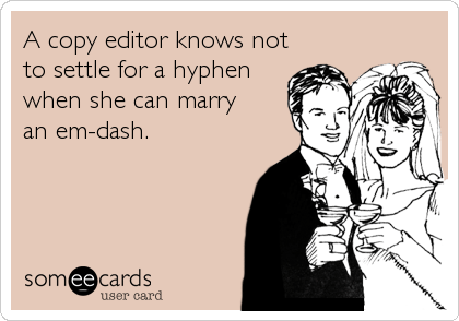 Hyphen and Em Dash Joke via Someecards.com