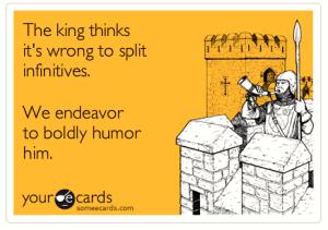 Split Infinitives to the King Humor eCard