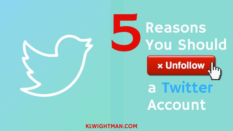 5 Reasons You Should Unfollow a Twitter Account via KLWightman.com