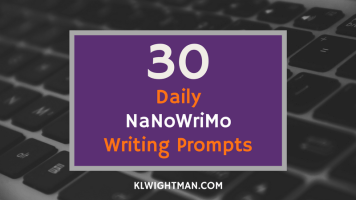 30 Daily NaNoWriMo & National Novel Writing Month Writing Prompts via KLWightman.com
