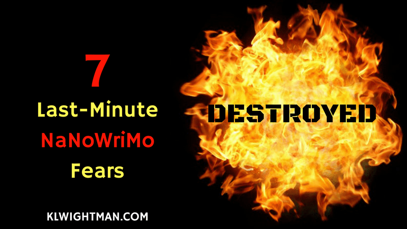 7 Last-Minute NaNoWriMo Fears Destroyed via KLWightman.com