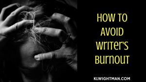 How to Avoid Writer's Burnout via KLWightman.com