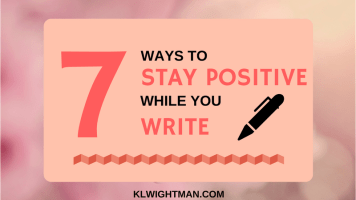 7 Ways to Stay Positive While You Write via KLWightman.com