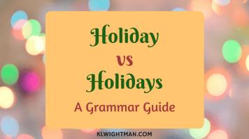 Holiday vs Holidays A Grammar Guide via KLWightman.com