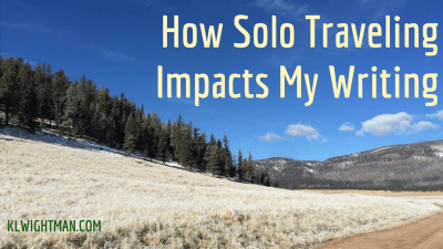 How Solo Traveling Impacts My Writing via KLWightman.com