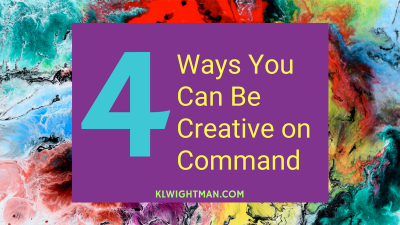 4 Ways You Can Be Creative on Command via KLWightman.com