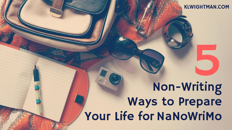 5 Non-Writing Ways You Can Prepare Your Life for NaNoWriMo via KLWightman.com