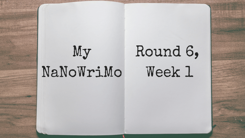 My NaNoWriMo Round 6, Week 1 via KLWightman.com