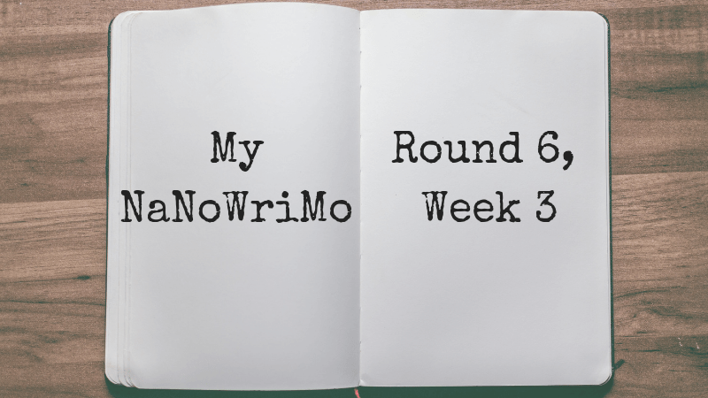 My NaNoWriMo Round 6, Week 3 via KLWightman.com