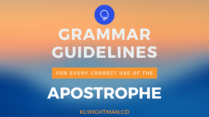 Grammar Guidelines For Every Correct Use of the Apostrophe via KLWightman.com