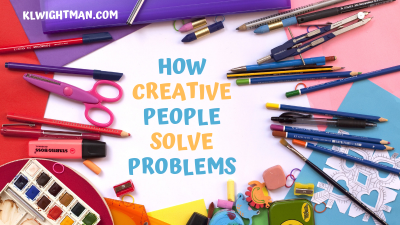How Creative People Solve Problems via KLWightman.com