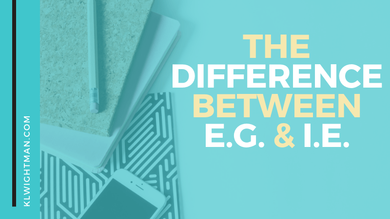 The Difference Between E.G. & I.E. via KLWightman.com