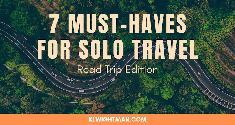 7 Must-Haves for Solo Travel: Road Trip Edition via KLWightman.com