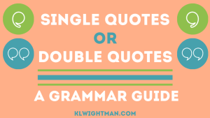 Single Quotes or Double Quotes a Grammar Guide via KLWightman.com