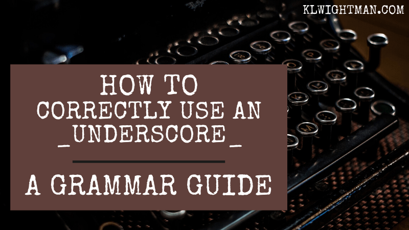 How to Correctly Use an Underscore: A Grammar Guide via KLWightman.com