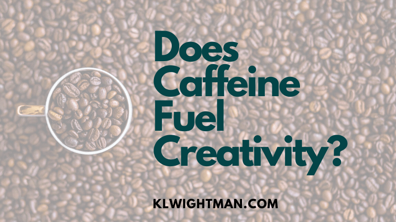 Does Caffeine Fuel Creativity? via KLWightman.com