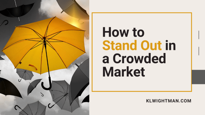 How to Stand Out in a Crowded Market via KLWightman.com