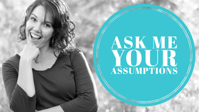 Ask Me Your Assumptions