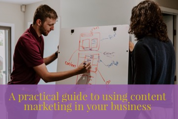 A practical guide to using content marketing in your business - two people brainstorm content ideas on a white board and the blog post title is overlaid over the photo
