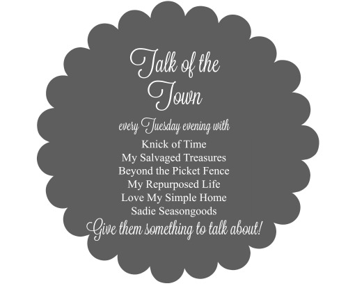 Talk of the Town Link Party with Knick of Time, My Salvaged Treasures, Beyond the Picket Fence, My Repurposed Life, Holy Craft, Love My Simple Home, and Sadie Seasongoods - Knick of Time.net