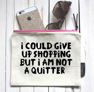 I could give up shopping, but I am not a quitter