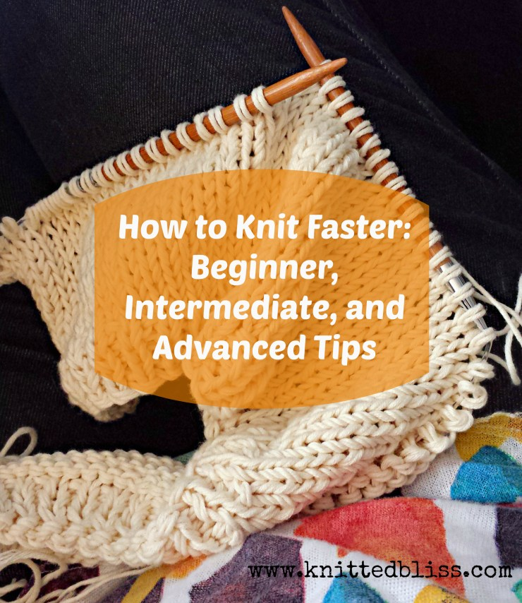 How to Knit Faster: Advanced Tips | knittedbliss.com